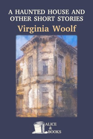 A Haunted House and Other Short Stories de Virginia Woolf