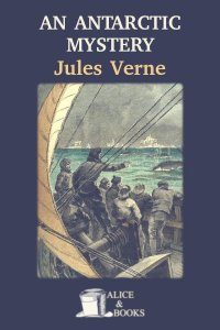 An Antartic Mystery by Jules Verne