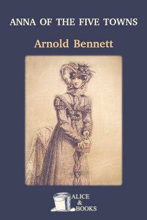 Anna of the Five Towns de Arnold Bennett