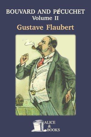 Bouvard and Pécuchet A Tragi-Comic Novel of Bourgeois Life, Part II de Gustave Flaubert