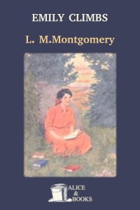 Emily Climbs by Lucy Maud Montgomery