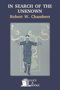 In Search of the Unknown by Robert W. Chambers