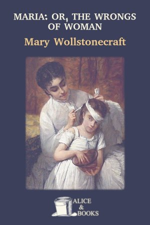 Maria: or, The Wrongs of Woman de Mary Wollstonecraft