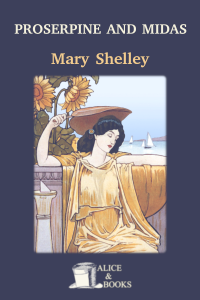 Proserpine and Midas by Mary Shelley