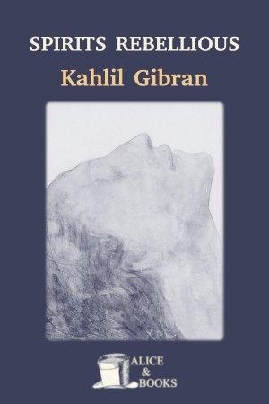 Spirits Rebellious de Khalil Gibran