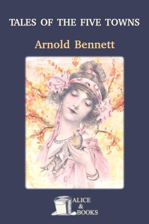 Tales of the Five Towns de Arnold Bennett