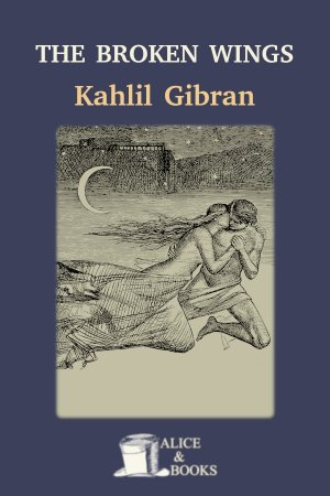 The Broken Wings de Khalil Gibran