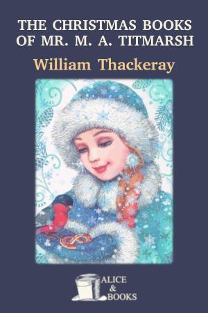 The Christmas Books of Mr. M.A. Titmarsh de William Makepeace Thackeray