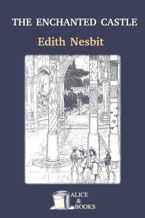 The Enchanted Castle de Edith Nesbit