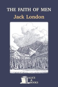 The Faith Of Men by Jack London