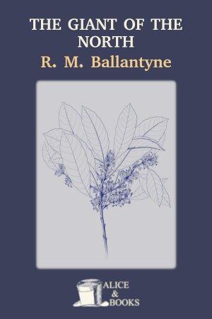 The Giant of the North de R. M. Ballantyne