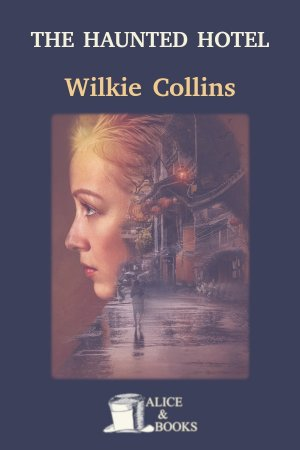 The Haunted Hotel: A Mystery of Modern Venice de Wilkie Collins