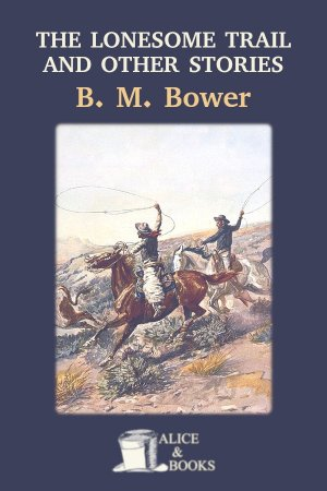 The Lonesome Trail and Other Stories de B. M. Bower