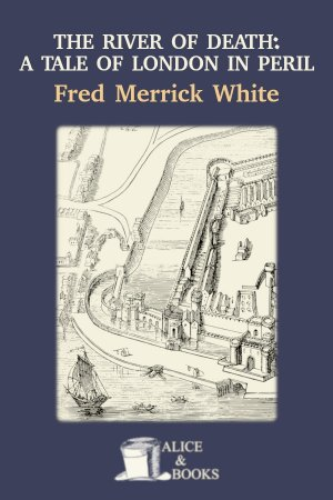 The River of Death: A Tale of London In Peril de Fred M. White