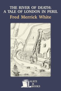 The River of Death: A Tale of London In Peril by Fred M. White