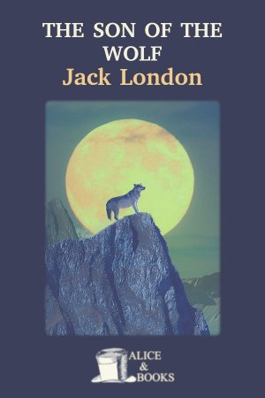 The Son of the Wolf de Jack London