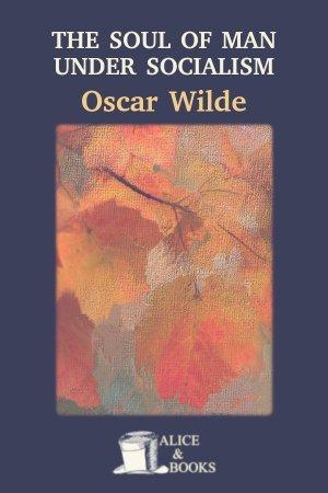 The Soul of Man Under Socialism de Oscar Wilde