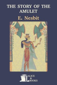 The Story of the Amulet by Edith Nesbit