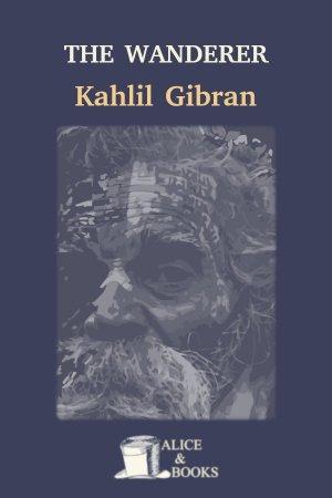 The Wanderer de Khalil Gibran
