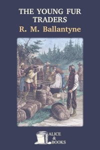 The Young Fur Traders by R. M. Ballantyne